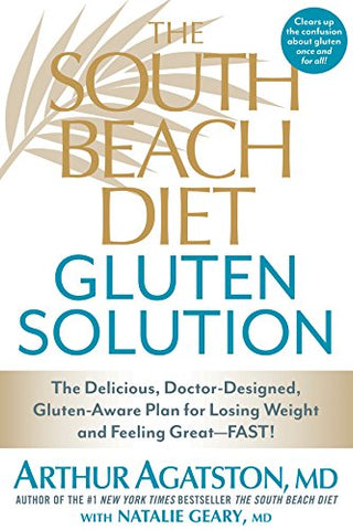 The South Beach Diet Gluten Solution: The Delicious, Doctor-Designed, Gluten-Aware Plan for Losing Weight and Feeling Great-FAST!