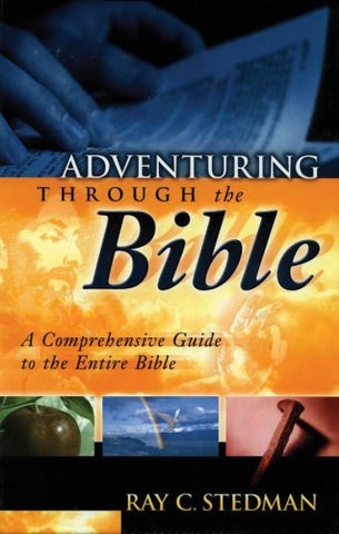 Adventuring Through The Bible: A Comprehensive Guide To The Entire Bible