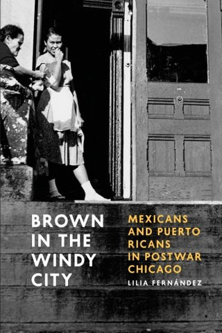 Brown in the Windy City: Mexicans and Puerto Ricans in Postwar Chicago (Historical Studies of Urban America)