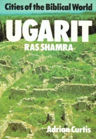 Ugarit: Ras Shamra (Cities of the Biblical World)