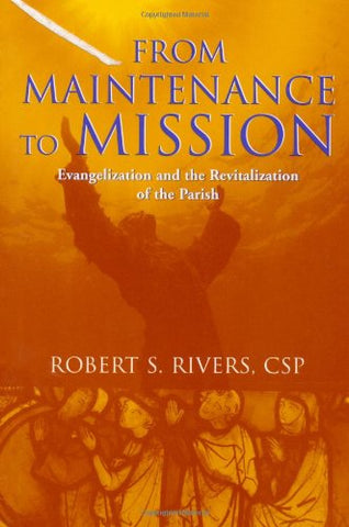 From Maintenance To Mission: Evangelization And The Revitalization Of The Parish