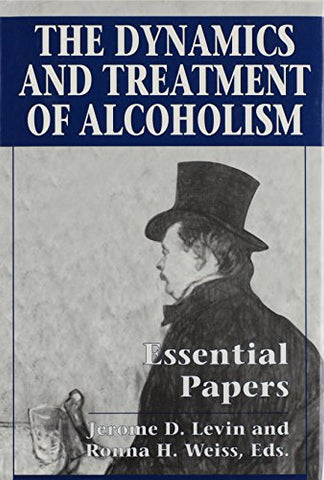 The Dynamics and Treatment of Alcoholism: Essential Papers
