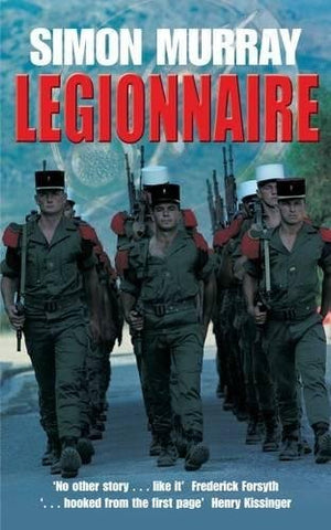 Legionnaire: An Englishman in the French Foreign Legion