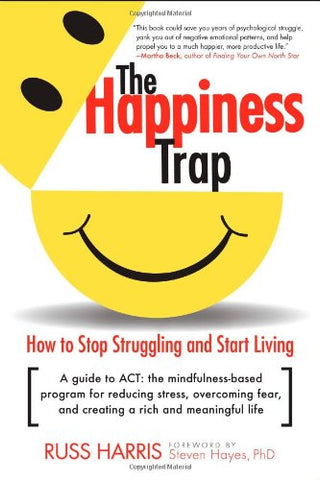 The Happiness Trap: How to Stop Struggling and Start Living: A Guide to ACT