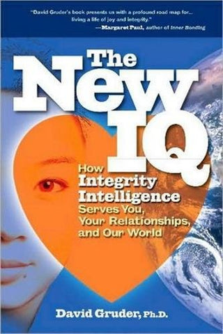 The New IQ: How Integrity Intelligence Serves You, Your Relationships, and Our World