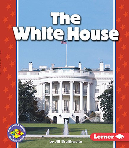 The White House (Pull Ahead Books) (Pull Ahead Books: American Symbols)