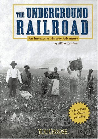 The Underground Railroad: An Interactive History Adventure (You Choose Books) (You Choose: History)