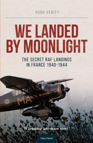 We Landed by Moonlight - Secret RAF Landings in France 1940-1944