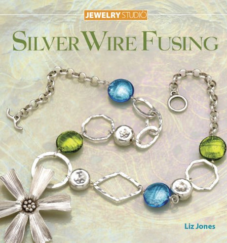 Jewelry Studio: Silver Wire Fusing