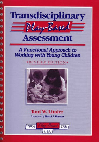 Transdisciplinary Play-Based Assessment: A Functional Approach To Working With Young Children (Transdisciplinary Play-Based Assessment & Transdisciplinary)
