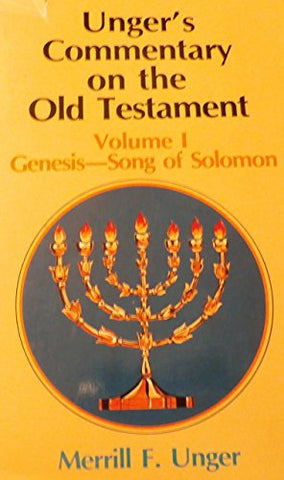 Unger's Commentary on the Old Testament Volume 1 Genesis Song of Solomon