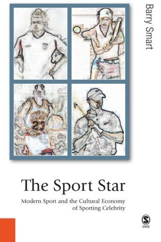 The Sport Star: Modern Sport and the Cultural Economy of Sporting Celebrity (Published in association with Theory, Culture & Society)