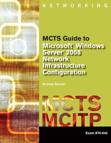 MCTS Guide to Microsoft Windows Server 2008 Network Infrastructure Configuration (exam #70-642) (Test Preparation)