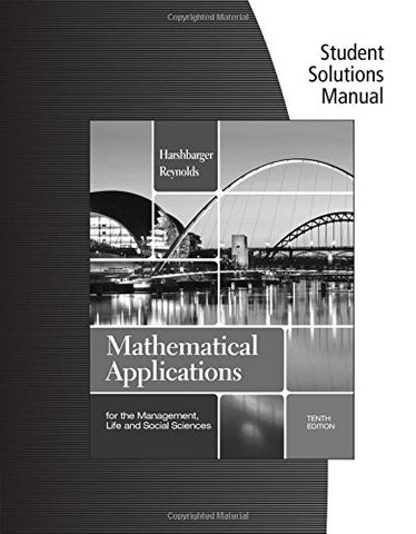 Student Solutions Manual for Harshbarger/Reynolds' Mathematical Applications for the Management, Life, and Social Sciences, 10th