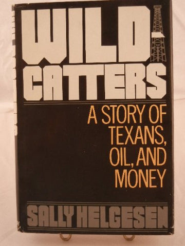 Wildcatters: A Story of Texans, Oil, and Money