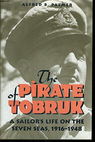 The Pirate of Tobruk: A Sailor's Life on the Seven Seas, 1916-1948