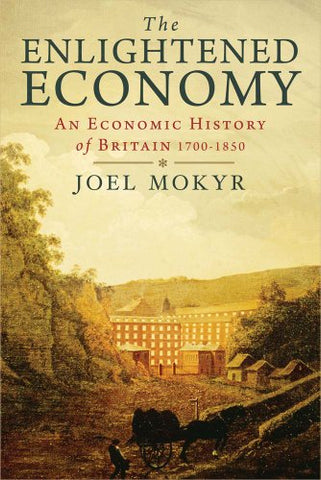 The Enlightened Economy: An Economic History of Britain 1700-1850 (The New Economic History of Britain Series)
