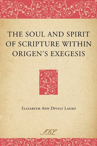 The Soul and Spirit of Scripture Within Origen's Exegesis (Bible in Ancient Christianity)