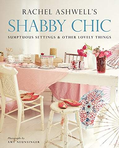 Shabby Chic: Sumptuous Settings and Other Lovely Things