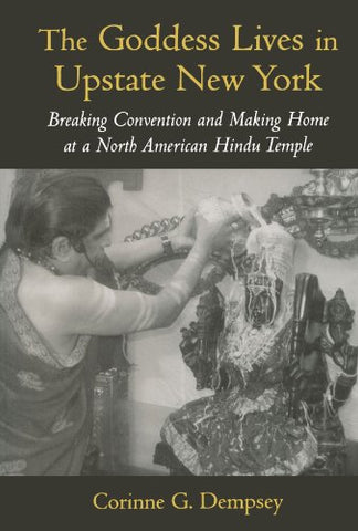 The Goddess Lives in Upstate New York: Breaking Convention and Making Home at a North American Hindu Temple