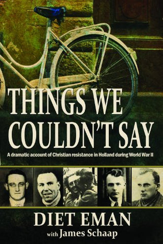 Things We Couldn't Say: A dramatic account of Christian resistance in Holland during WWII