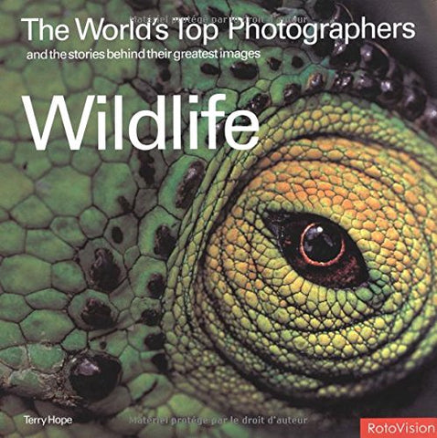 The Worlds Top Photographers and the Stories Behind Their Greatest Images: Wildlife