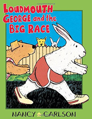 Loudmouth George and the Big Race (Nancy Carlson's Neighborhood)