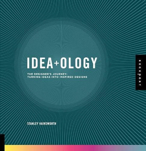 Idea-ology: The Designer's Journey: Turning Ideas into Inspired Designs
