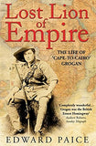 Lost Lion of Empire: The Life of 'Cape-to-Cairo Grogan (Life of Ewart Grogan Dso (1876-1976))