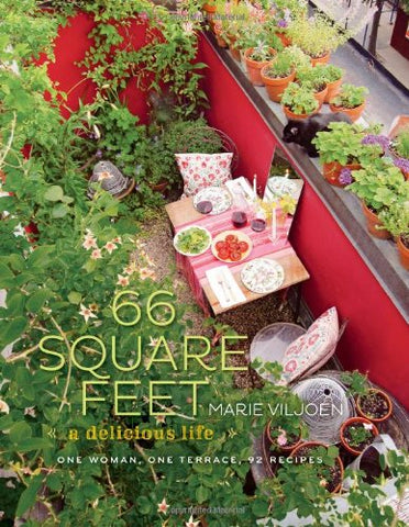 66 Square Feet: A Delicious Life, One Woman, One Terrace, 92 Recipes