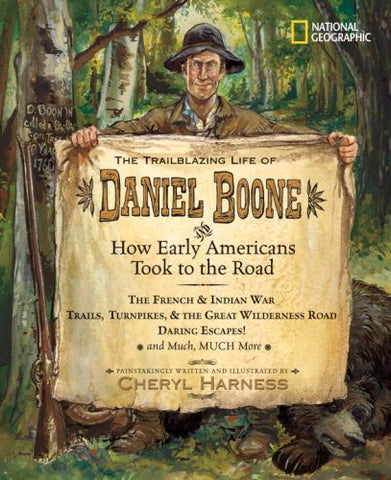 The Trailblazing Life of Daniel Boone and How Early Americans Took to the Road: The French & Indian War; Trails, Turnpikes, the Great Wilderness Much, Much More (Cheryl Harness Histories)
