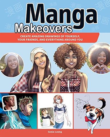 Manga Makeovers: Create Amazing Drawings Of Yourself, Your Friends and Everything Around You