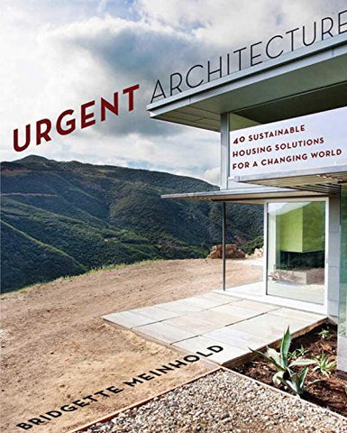 Urgent Architecture: 40 Sustainable Housing Solutions for a Changing World