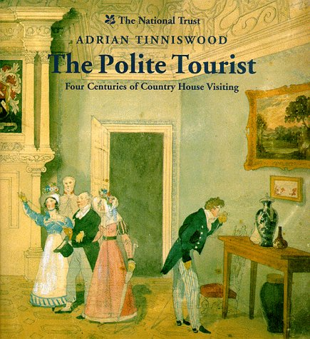 The Polite Tourist: Four Centuries of Country House Visiting