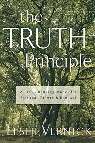 The TRUTH Principle : A Life-Changing Model for Growth and Spiritual Renewal