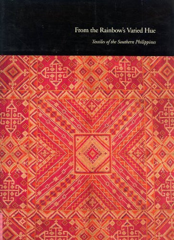 From the Rainbow's Varied Hue: Textiles of the Southern Philippines (UCLA Fowler Museum of Cultural History textile series, no. 1) (Textile Series, 1)