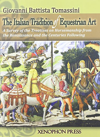 THE ITALIAN TRADITION OF EQUESTRIAN ART: A SURVEY OF THE TREATISES ON HORSEMANSHIP FROM THE RENAISSANCE AND THE CENTURIES FOLLOWING