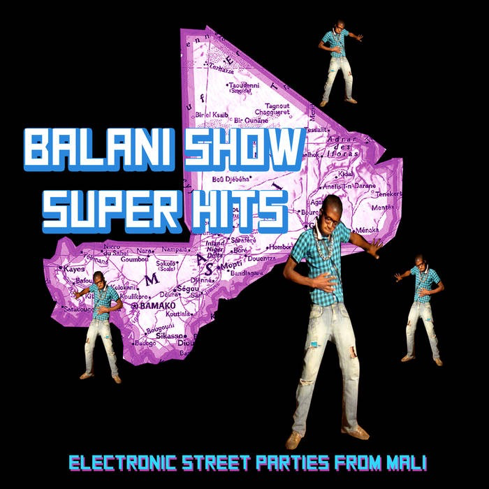 V/A – Balani Show Super Hits: Electronic Street Parties From Mali (LP)