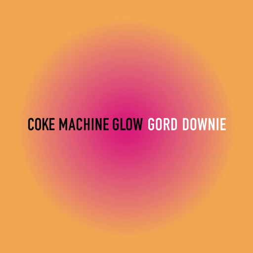 Gord Downie - Coke Machine Glow (LP)