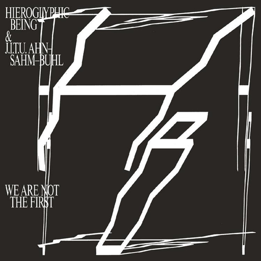 Hieroglyphic Being & J.I.T.U Ann-Sahm-Buhl - We Are Not The First (2LP)