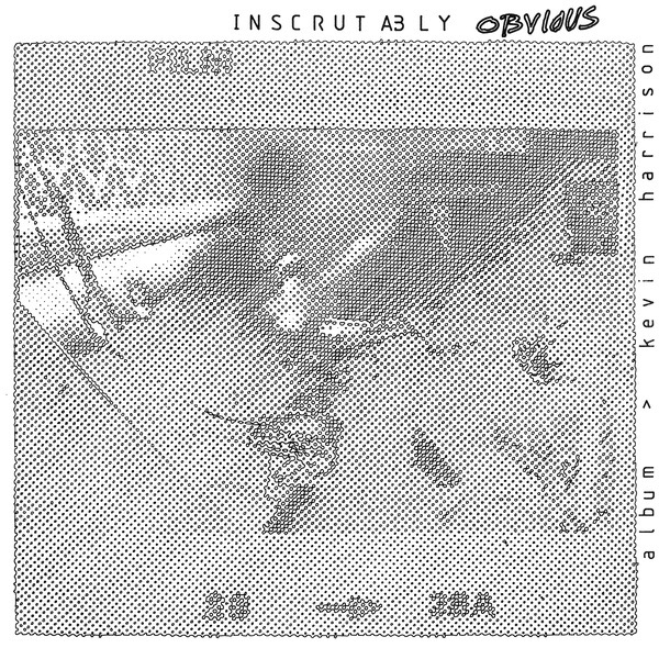 Kevin Harrison - Inscrutably Obvious (LP)