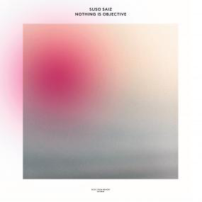 Suso Saiz - Nothing Is Objective (2LP)