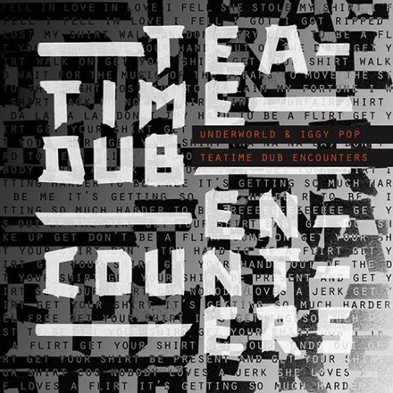 Underworld & Iggy Pop - Teatime Dub Encounters (EP)
