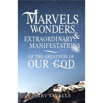 Marvels, Wonders & Extraordinary Manifestations of the Greatness of Our God