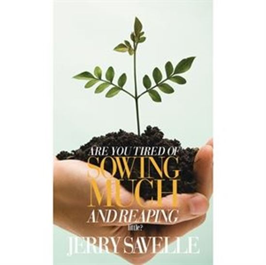 Are You Tired of Sowing Much and Reaping Little