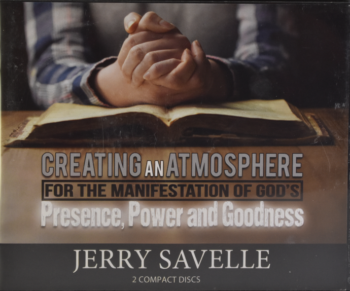 Creating An Atmosphere For The Manifestation Of God's Presence, Power and Goodness
