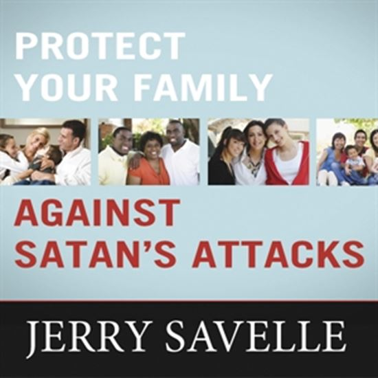 Protect Your Family Against Satan's Attacks