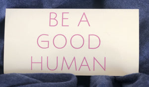Be A Good Human Sticker - Olive & Auger