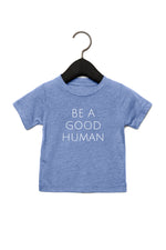 Be A Good Human Baby T-Shirt