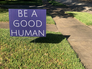 Be A Good Human Yard Sign - Olive & Auger